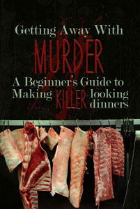 Getting Away With Murder: A Beginner's Guide to Making KILLER looking dinners