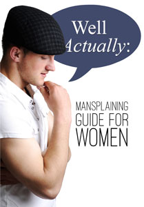 Well, Actually: Mansplaning Guide for Women